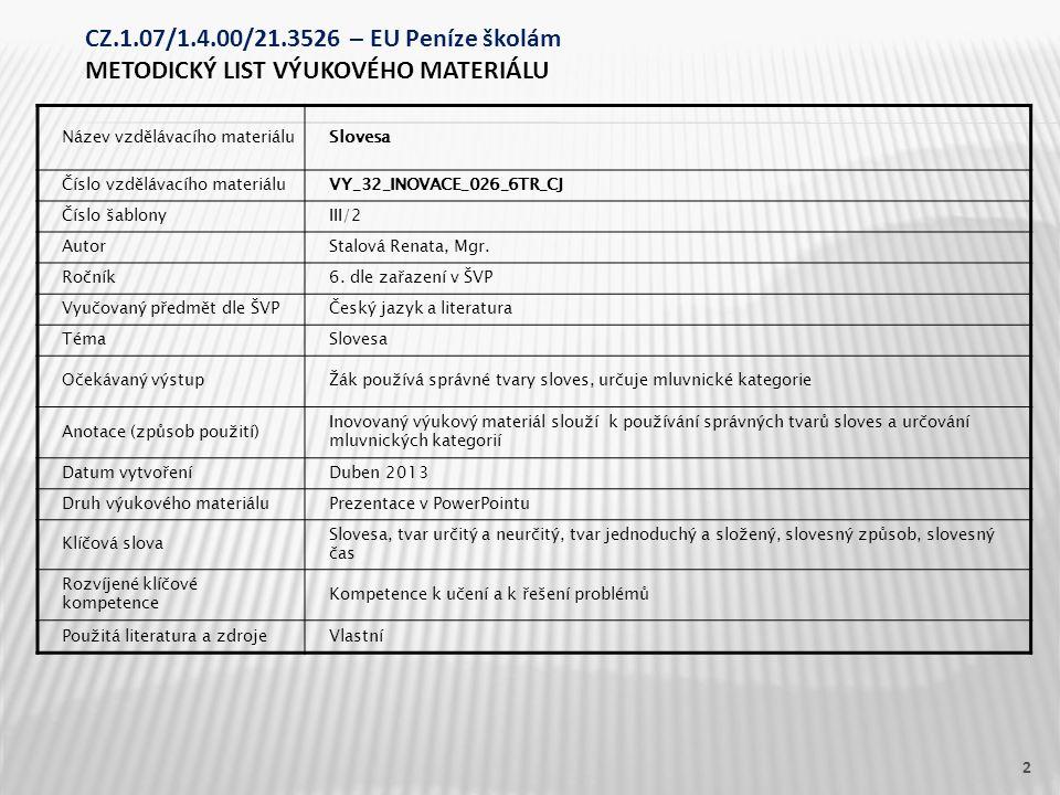 Název vzdělávacího materiáluSlovesa Číslo vzdělávacího materiáluVY_32_INOVACE_026_6TR_CJ Číslo šablonyIII/2 AutorStalová Renata, Mgr.