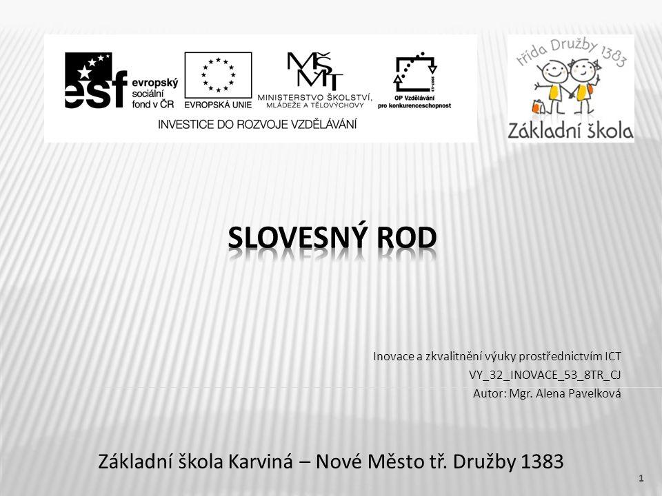 Název vzdělávacího materiáluSlovesný rod Číslo vzdělávacího materiáluVY_32_INOVACE_53_8TR_CJ Číslo šablonyIII/2 AutorPavelková Alena, Mgr.