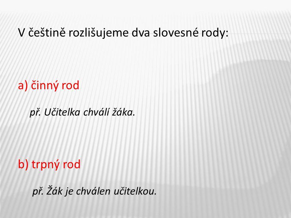 V češtině rozlišujeme dva slovesné rody: a) činný rod př.