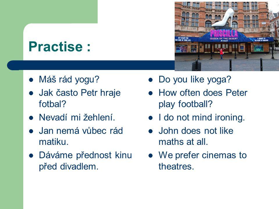 Practise : Máš rád yogu. Jak často Petr hraje fotbal.