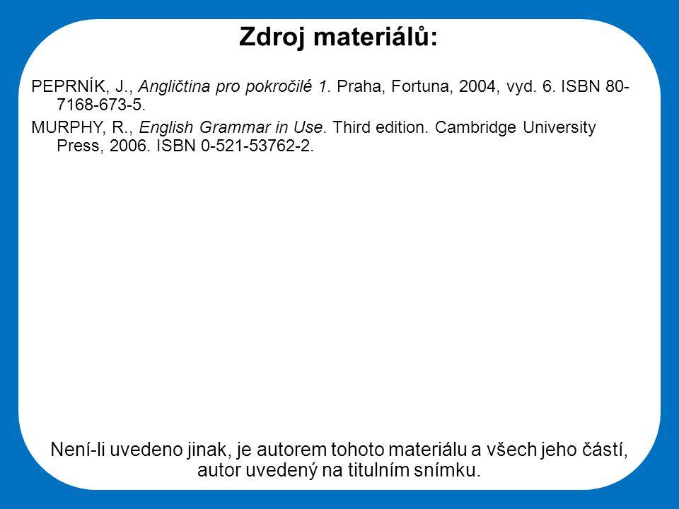 Střední škola Oselce Zdroj materiálů: PEPRNÍK, J., Angličtina pro pokročilé 1. Praha, Fortuna, 2004, vyd. 6. ISBN 80- 7168-673-5. MURPHY, R., English