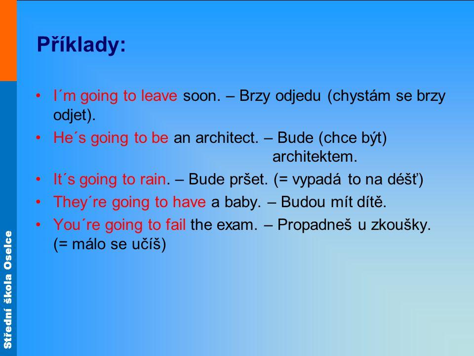 Střední škola Oselce Příklady: I´m going to leave soon.
