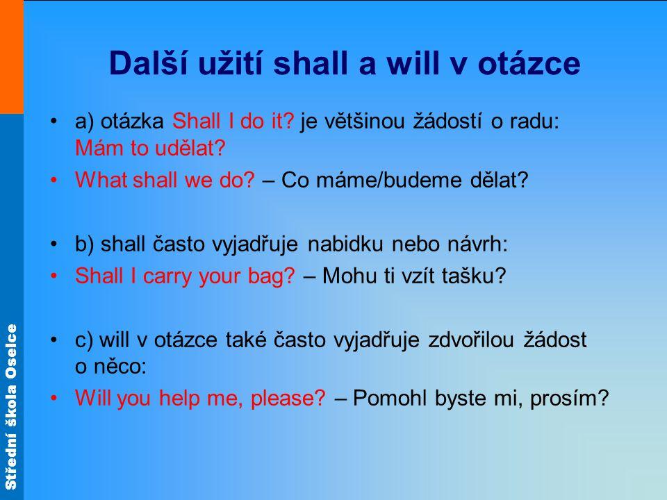 Střední škola Oselce Další užití shall a will v otázce a) otázka Shall I do it.