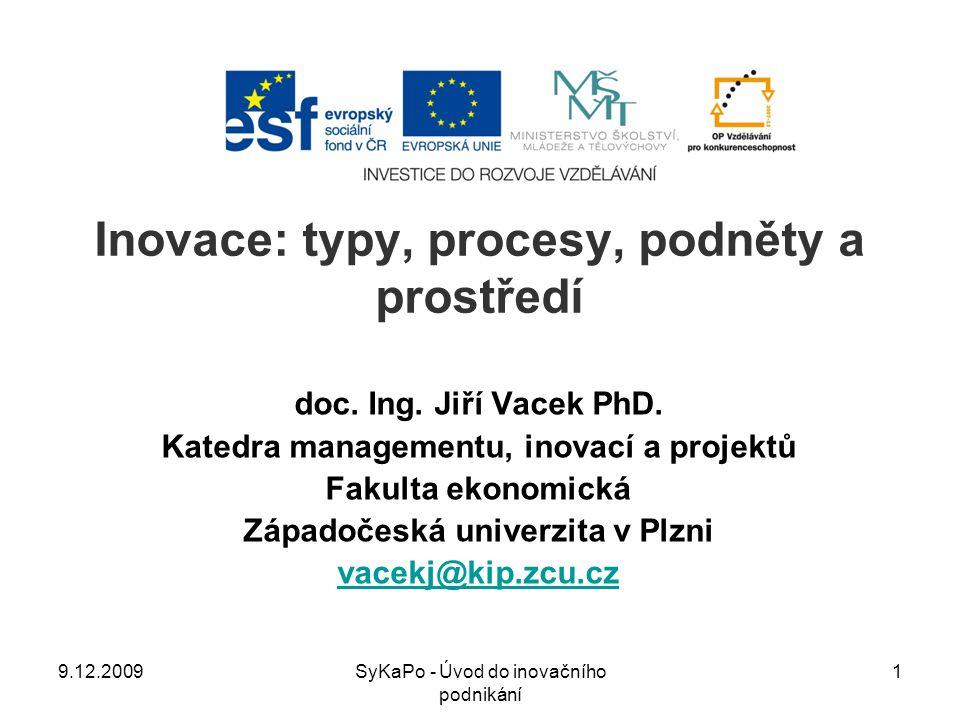 Inovace: typy, procesy, podněty a prostředí doc. Ing. Jiří Vacek PhD. Katedra managementu, inovací a projektů Fakulta ekonomická Západočeská univerzit
