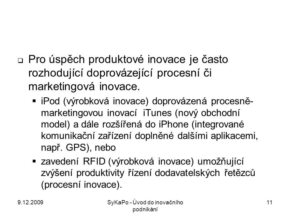  Pro úspěch produktové inovace je často rozhodující doprovázející procesní či marketingová inovace.  iPod (výrobková inovace) doprovázená procesně-
