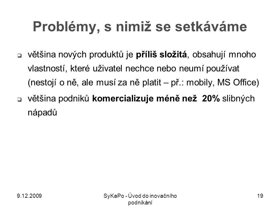 Problémy, s nimiž se setkáváme  většina nových produktů je příliš složitá, obsahují mnoho vlastností, které uživatel nechce nebo neumí používat (nest