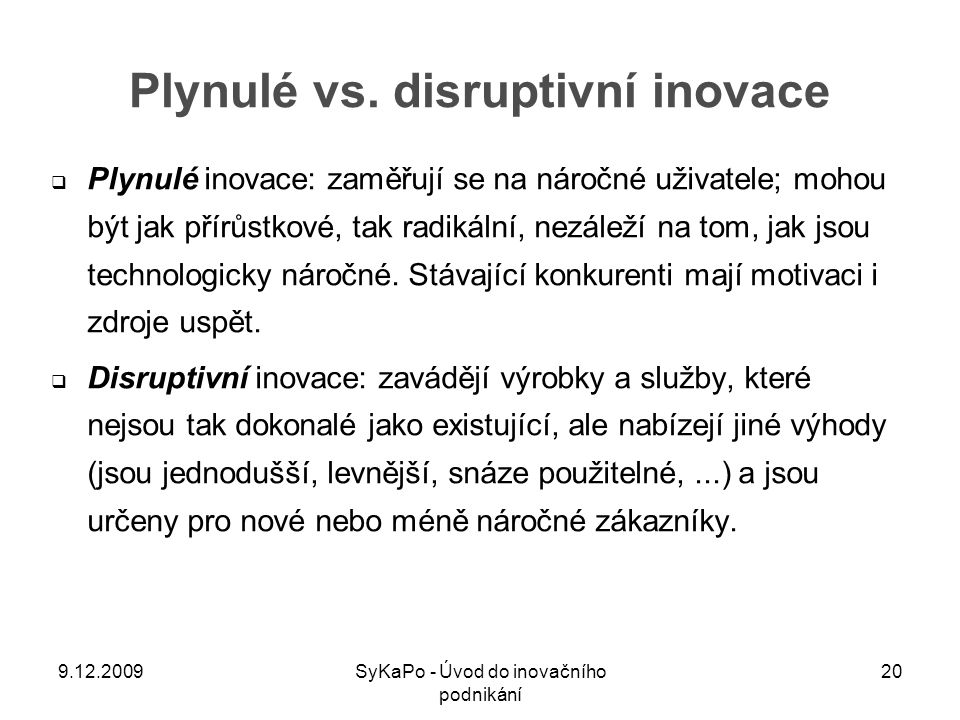 Plynulé vs. disruptivní inovace  Plynulé inovace: zaměřují se na náročné uživatele; mohou být jak přírůstkové, tak radikální, nezáleží na tom, jak js