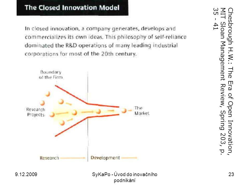Chesbrough H.W.: The Era of Open Innovation, MIT Sloan Management Review, Spring 203, p. 35 - 41 9.12.200923SyKaPo - Úvod do inovačního podnikání