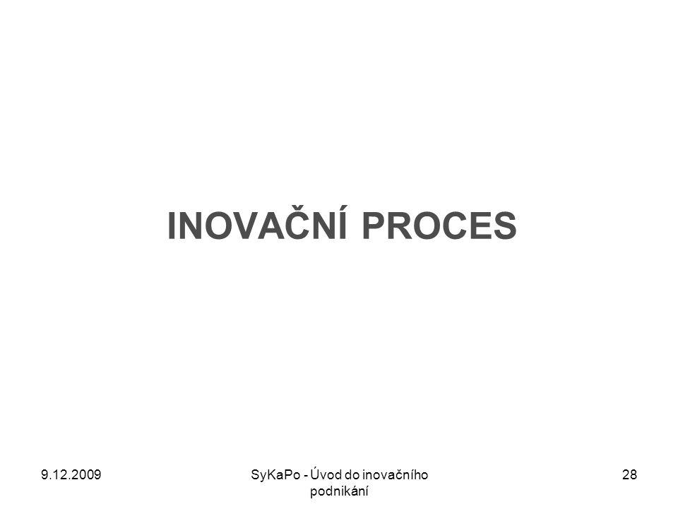 INOVAČNÍ PROCES 9.12.200928SyKaPo - Úvod do inovačního podnikání