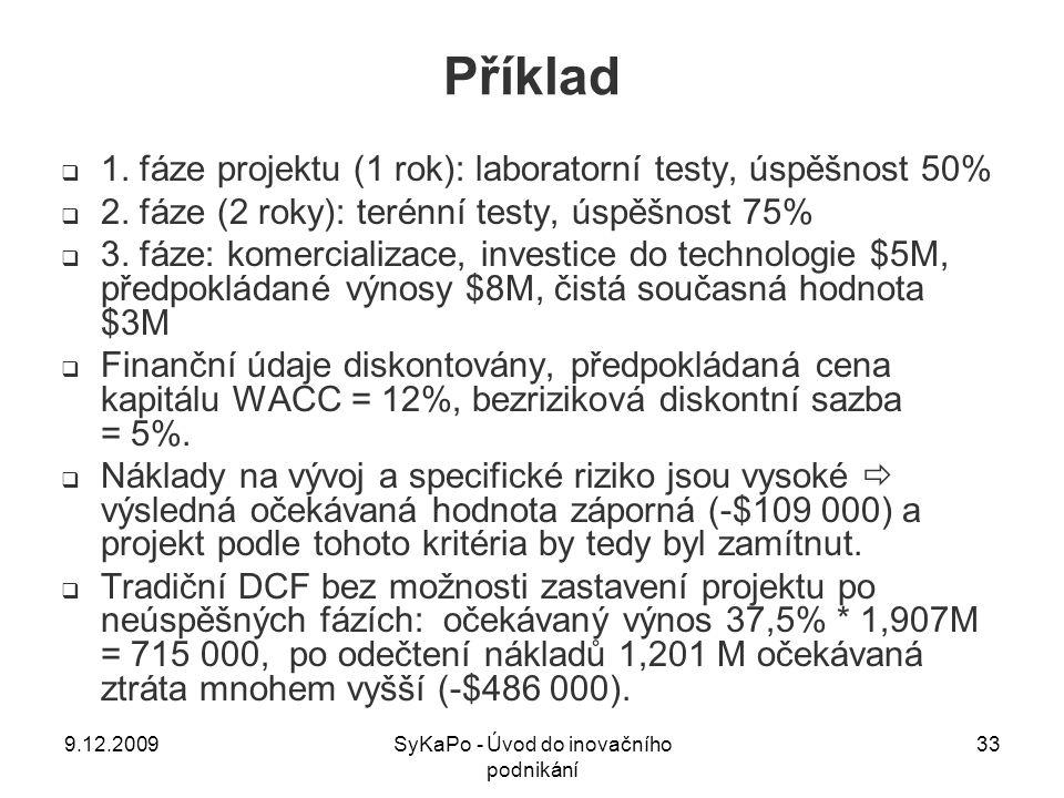 Příklad  1. fáze projektu (1 rok): laboratorní testy, úspěšnost 50%  2. fáze (2 roky): terénní testy, úspěšnost 75%  3. fáze: komercializace, inves