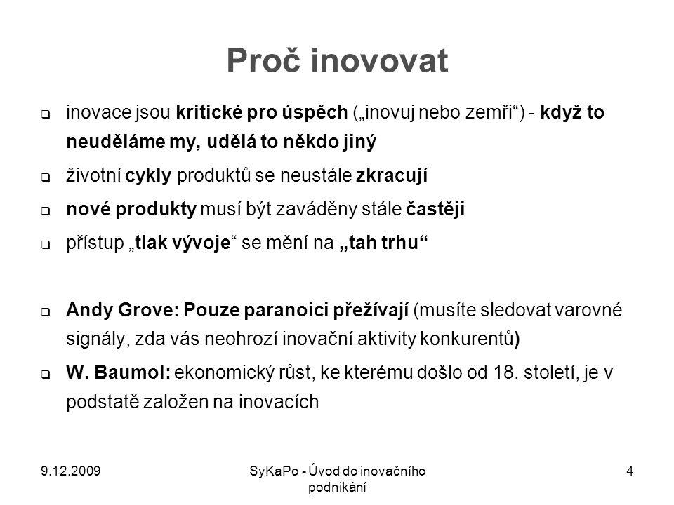 """Proč inovovat  inovace jsou kritické pro úspěch (""""inovuj nebo zemři"""") - když to neuděláme my, udělá to někdo jiný  životní cykly produktů se neustál"""