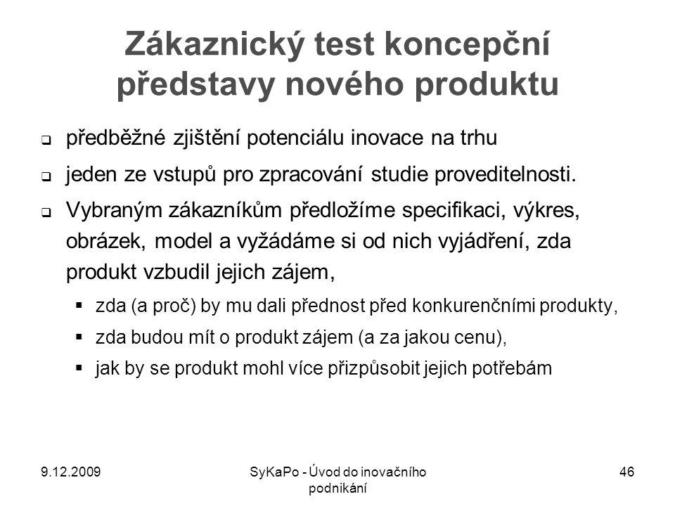 Zákaznický test koncepční představy nového produktu  předběžné zjištění potenciálu inovace na trhu  jeden ze vstupů pro zpracování studie proveditel