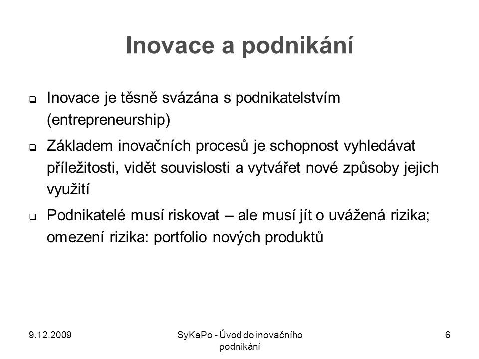 Inovace a podnikání  Inovace je těsně svázána s podnikatelstvím (entrepreneurship)  Základem inovačních procesů je schopnost vyhledávat příležitosti