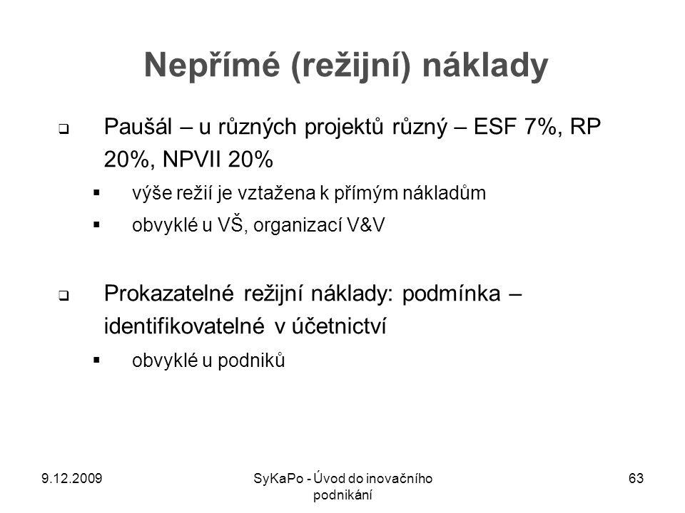 Nepřímé (režijní) náklady  Paušál – u různých projektů různý – ESF 7%, RP 20%, NPVII 20%  výše režií je vztažena k přímým nákladům  obvyklé u VŠ, o