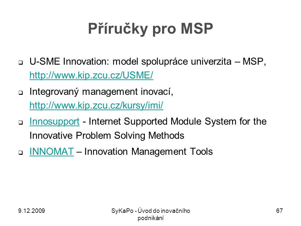 Příručky pro MSP  U-SME Innovation: model spolupráce univerzita – MSP, http://www.kip.zcu.cz/USME/ http://www.kip.zcu.cz/USME/  Integrovaný manageme