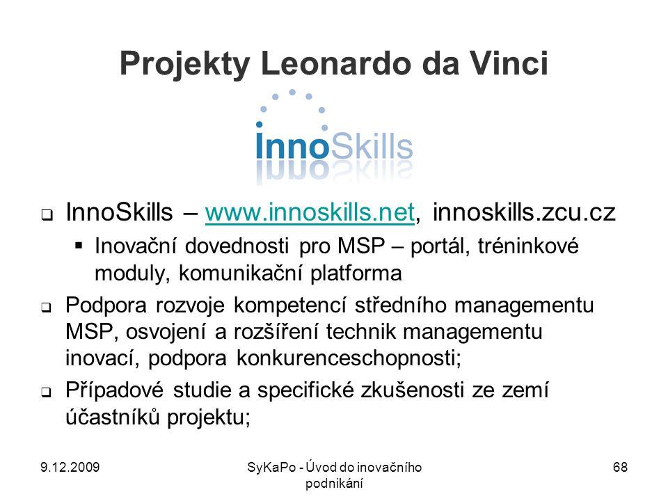 Projekty Leonardo da Vinci  InnoSkills – www.innoskills.net, innoskills.zcu.czwww.innoskills.net  Inovační dovednosti pro MSP – portál, tréninkové m