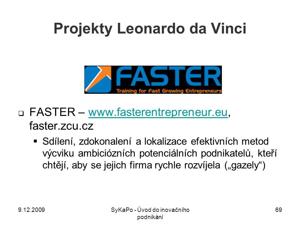 Projekty Leonardo da Vinci  FASTER – www.fasterentrepreneur.eu, faster.zcu.czwww.fasterentrepreneur.eu  Sdílení, zdokonalení a lokalizace efektivníc