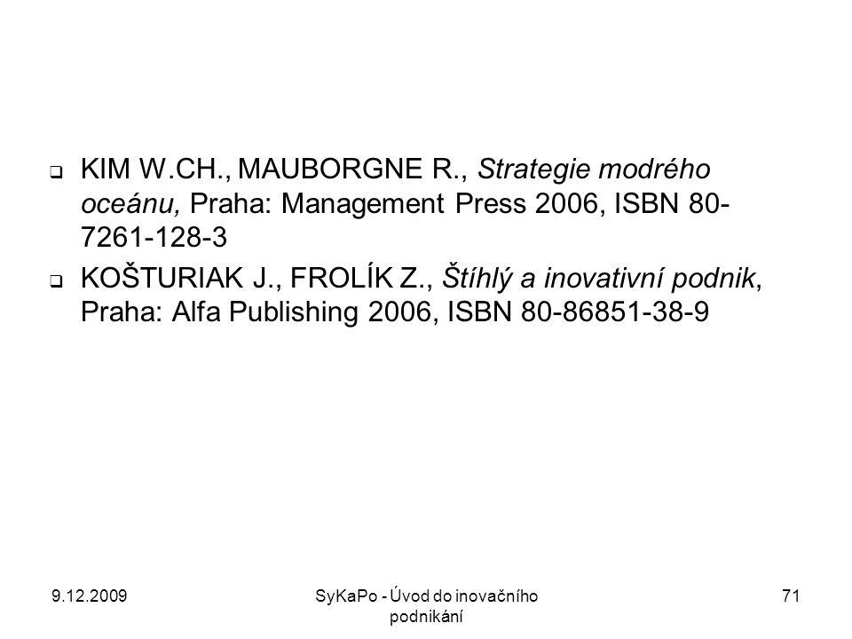  KIM W.CH., MAUBORGNE R., Strategie modrého oceánu, Praha: Management Press 2006, ISBN 80- 7261-128-3  KOŠTURIAK J., FROLÍK Z., Štíhlý a inovativní