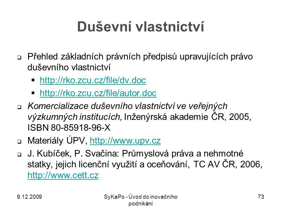 Duševní vlastnictví  Přehled základních právních předpisů upravujících právo duševního vlastnictví  http://rko.zcu.cz/file/dv.doc http://rko.zcu.cz/