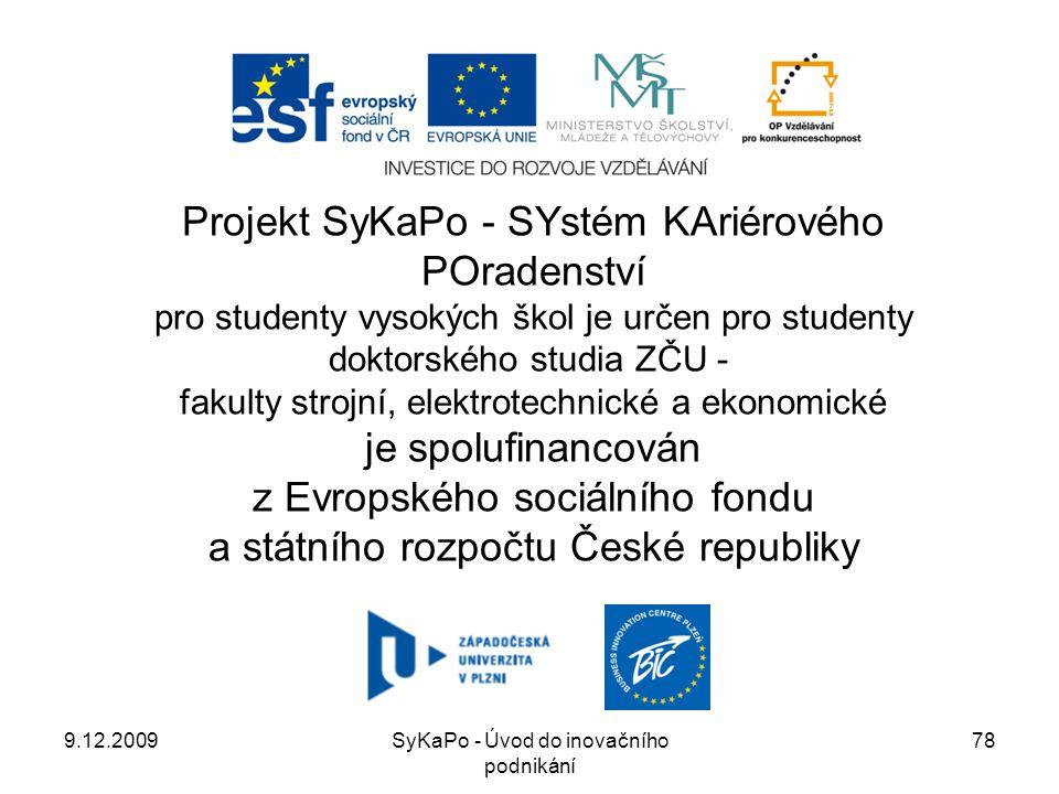 9.12.2009SyKaPo - Úvod do inovačního podnikání 78 Projekt SyKaPo - SYstém KAriérového POradenství pro studenty vysokých škol je určen pro studenty dok