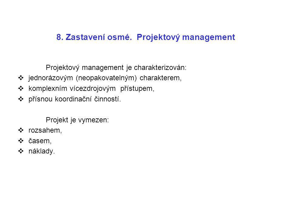 8. Zastavení osmé. Projektový management Projektový management je charakterizován:  jednorázovým (neopakovatelným) charakterem,  komplexním vícezdro