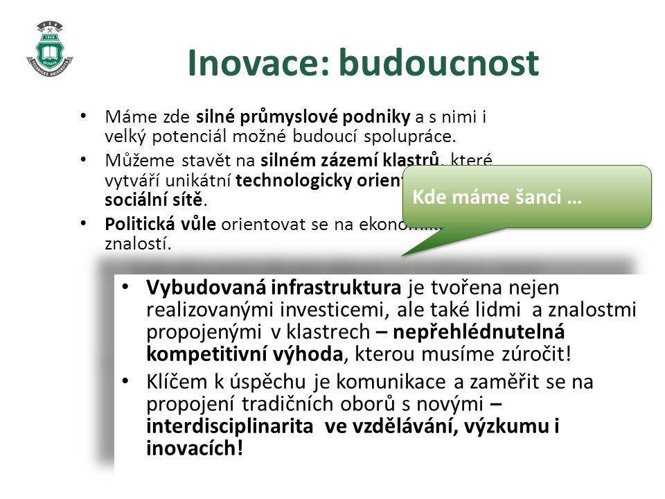 Inovace: budoucnost Máme zde silné průmyslové podniky a s nimi i velký potenciál možné budoucí spolupráce.
