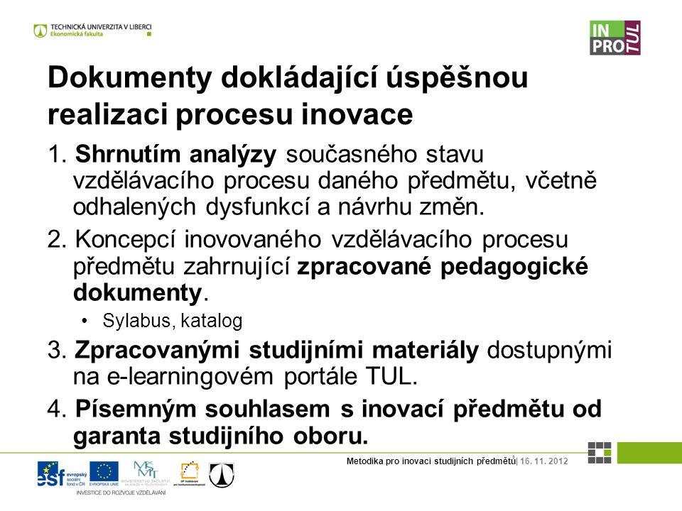 Metodika pro inovaci studijních předmětů| 16. 11. 2012 Dokumenty dokládající úspěšnou realizaci procesu inovace 1. Shrnutím analýzy současného stavu v