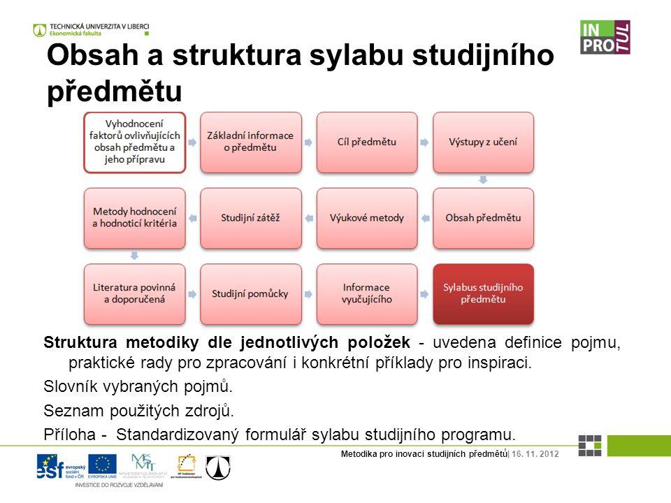 Metodika pro inovaci studijních předmětů| 16. 11. 2012 Obsah a struktura sylabu studijního předmětu Struktura metodiky dle jednotlivých položek - uved