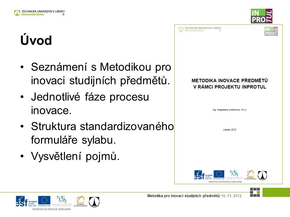 Metodika pro inovaci studijních předmětů| 16. 11. 2012 Úvod Seznámení s Metodikou pro inovaci studijních předmětů. Jednotlivé fáze procesu inovace. St