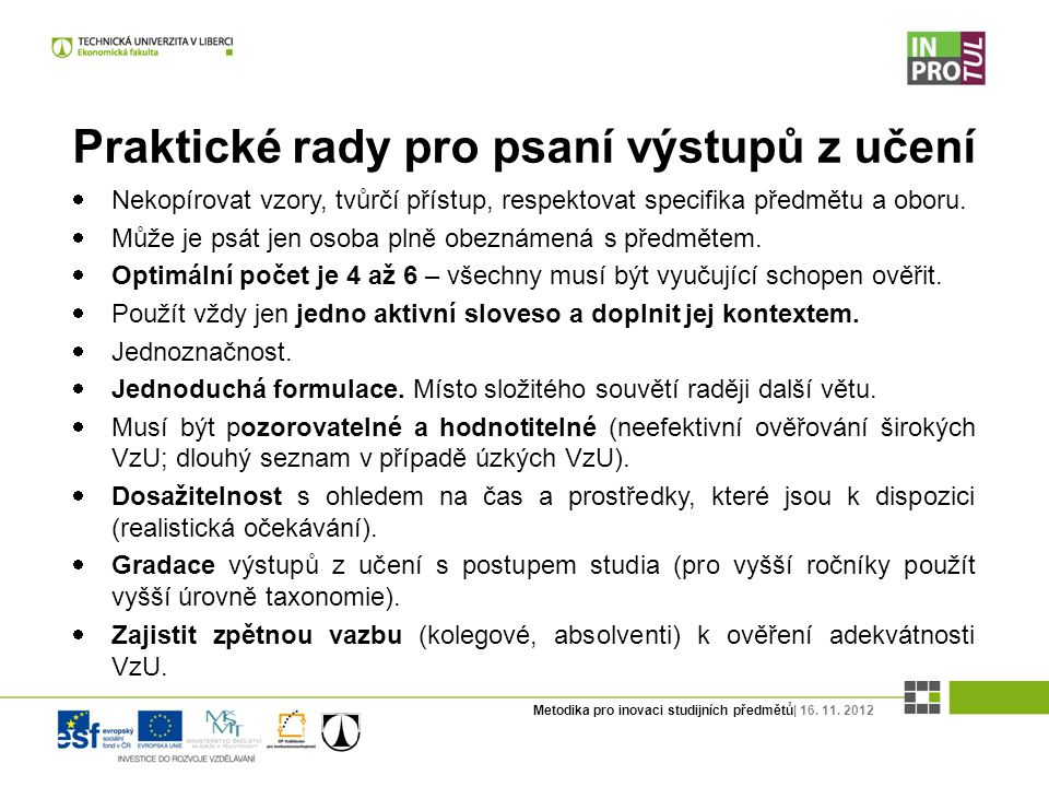Metodika pro inovaci studijních předmětů| 16. 11. 2012 Praktické rady pro psaní výstupů z učení  Nekopírovat vzory, tvůrčí přístup, respektovat speci