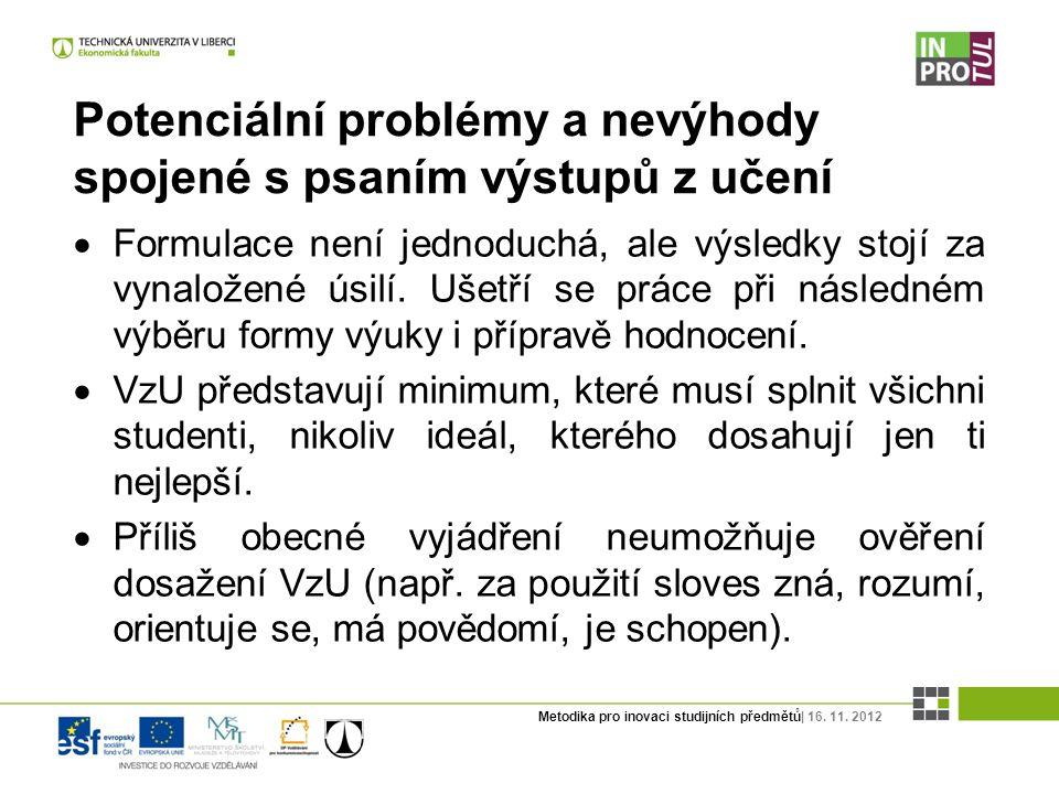 Metodika pro inovaci studijních předmětů| 16. 11. 2012 Potenciální problémy a nevýhody spojené s psaním výstupů z učení  Formulace není jednoduchá, a
