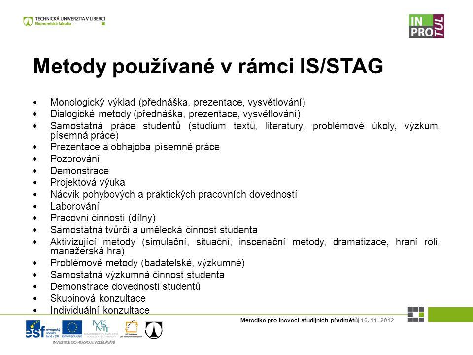 Metodika pro inovaci studijních předmětů| 16. 11. 2012 Metody používané v rámci IS/STAG  Monologický výklad (přednáška, prezentace, vysvětlování)  D