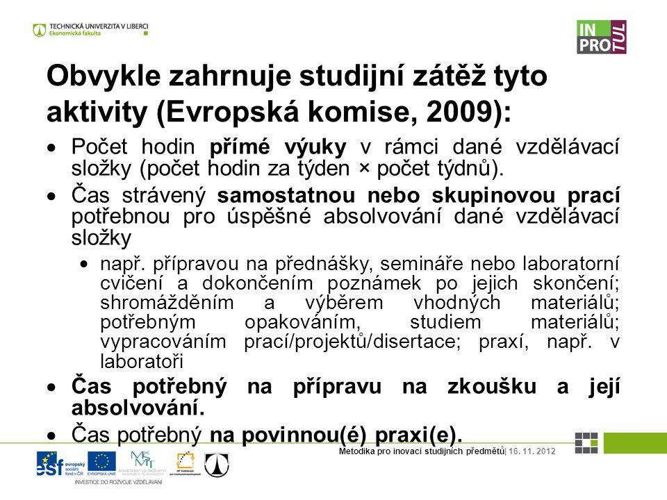 Metodika pro inovaci studijních předmětů| 16. 11. 2012 Obvykle zahrnuje studijní zátěž tyto aktivity (Evropská komise, 2009):  Počet hodin přímé výuk