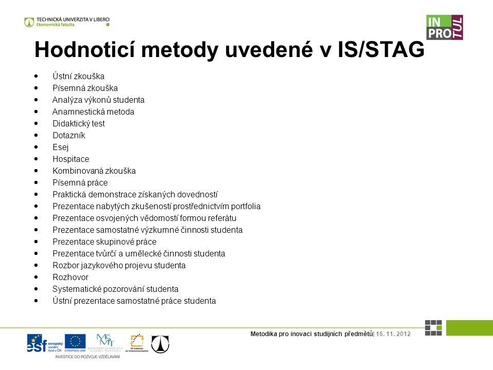 Metodika pro inovaci studijních předmětů| 16. 11. 2012 Hodnoticí metody uvedené v IS/STAG  Ústní zkouška  Písemná zkouška  Analýza výkonů studenta