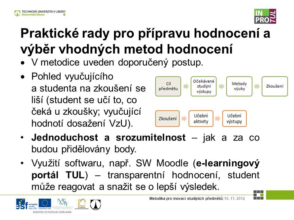 Metodika pro inovaci studijních předmětů| 16. 11. 2012 Praktické rady pro přípravu hodnocení a výběr vhodných metod hodnocení  V metodice uveden dopo