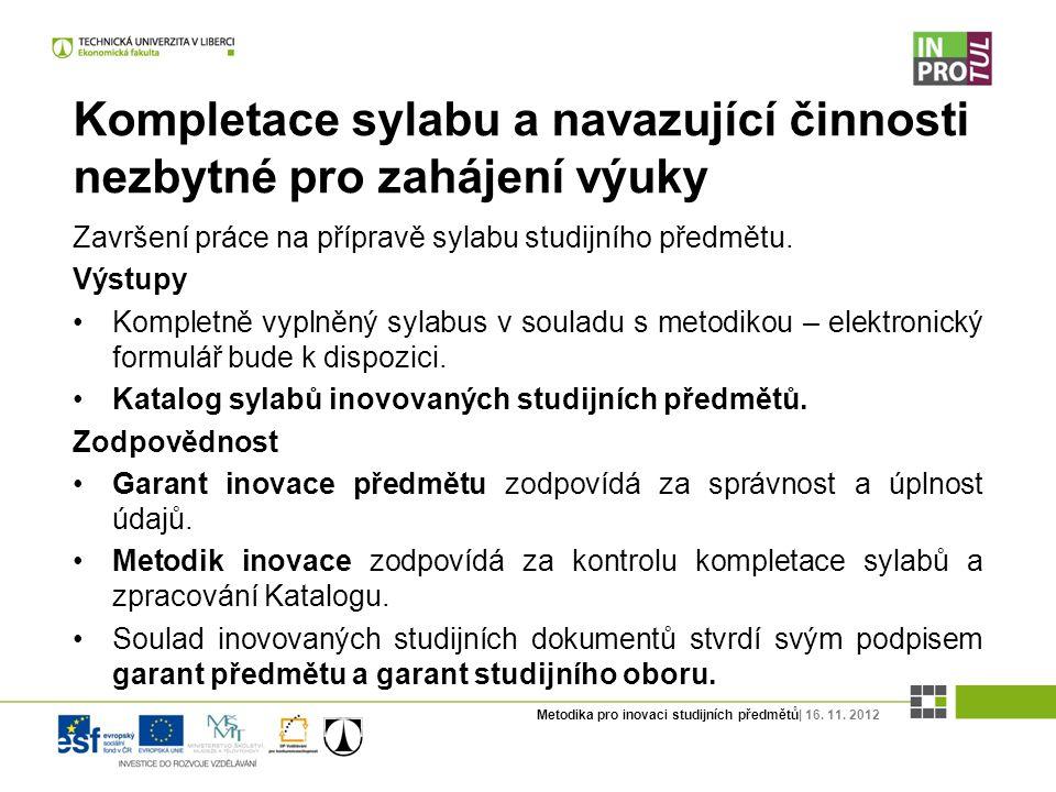 Metodika pro inovaci studijních předmětů| 16. 11. 2012 Kompletace sylabu a navazující činnosti nezbytné pro zahájení výuky Završení práce na přípravě