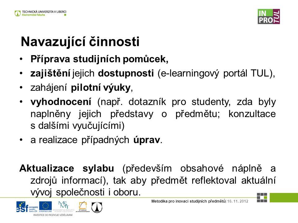 Metodika pro inovaci studijních předmětů| 16. 11. 2012 Navazující činnosti Příprava studijních pomůcek, zajištění jejich dostupnosti (e-learningový po
