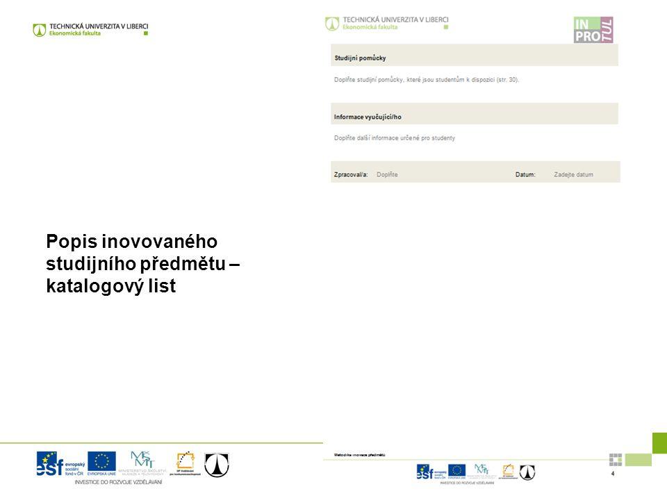 Metodika pro inovaci studijních předmětů| 16. 11. 2012 Popis inovovaného studijního předmětu – katalogový list