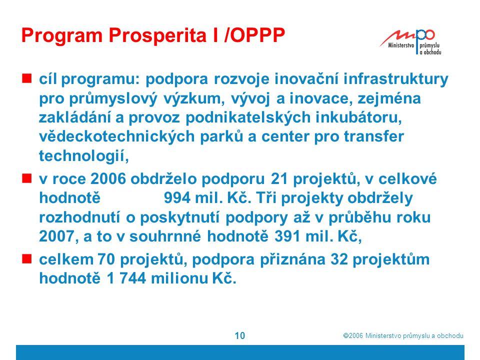  2006  Ministerstvo průmyslu a obchodu 10 Program Prosperita I /OPPP cíl programu: podpora rozvoje inovační infrastruktury pro průmyslový výzkum, v
