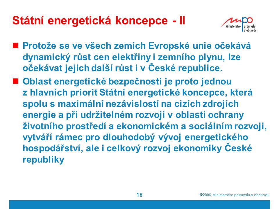  2006  Ministerstvo průmyslu a obchodu 16 Státní energetická koncepce - II Protože se ve všech zemích Evropské unie očekává dynamický růst cen elek