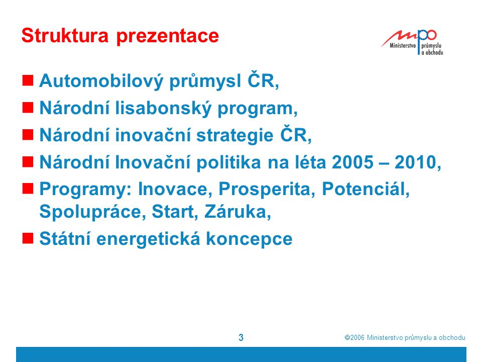  2006  Ministerstvo průmyslu a obchodu 3 Struktura prezentace Automobilový průmysl ČR, Národní lisabonský program, Národní inovační strategie ČR, N