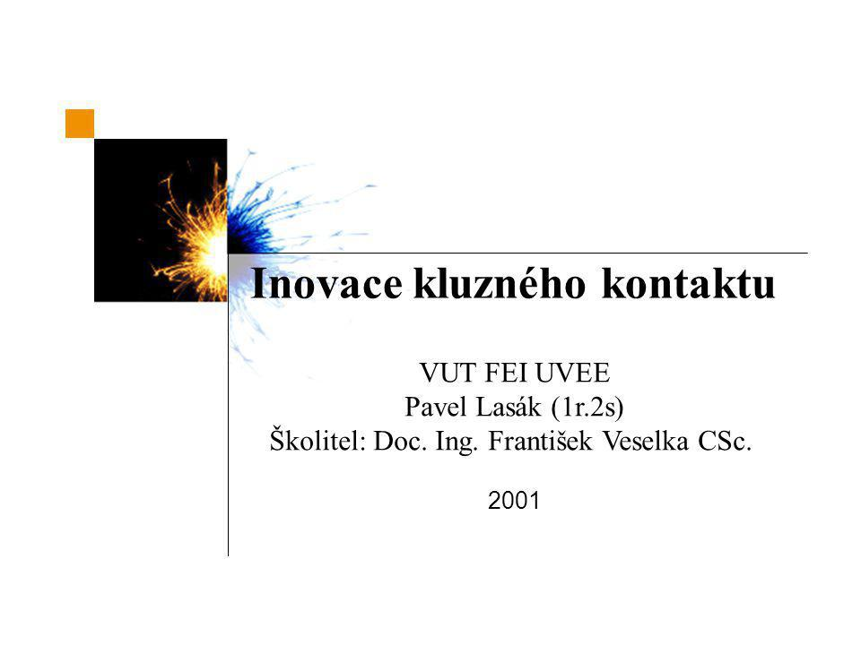 Inovace kluzného kontaktu VUT FEI UVEE Pavel Lasák (1r.2s) Školitel: Doc.