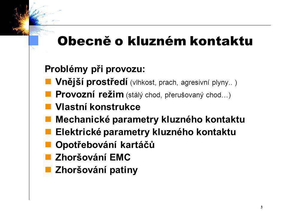 33 Obecně o kluzném kontaktu Problémy při provozu: Vnější prostředí (vlhkost, prach, agresivní plyny..