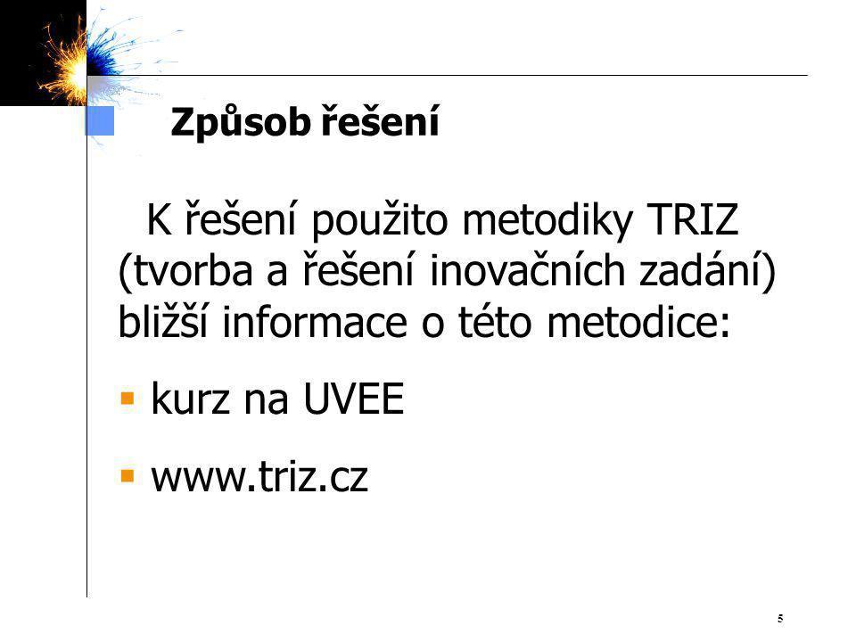 55  K řešení použito metodiky TRIZ (tvorba a řešení inovačních zadání) bližší informace o této metodice:  kurz na UVEE  www.triz.cz Způsob řešení