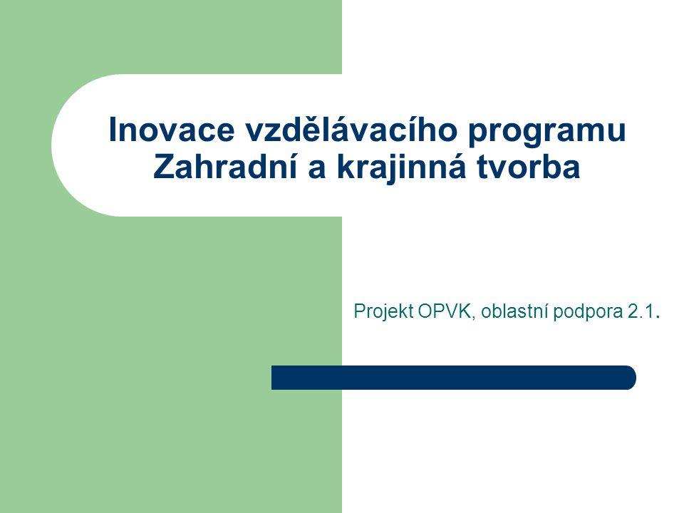 Inovace vzdělávacího programu Zahradní a krajinná tvorba Projekt OPVK, oblastní podpora 2.1.