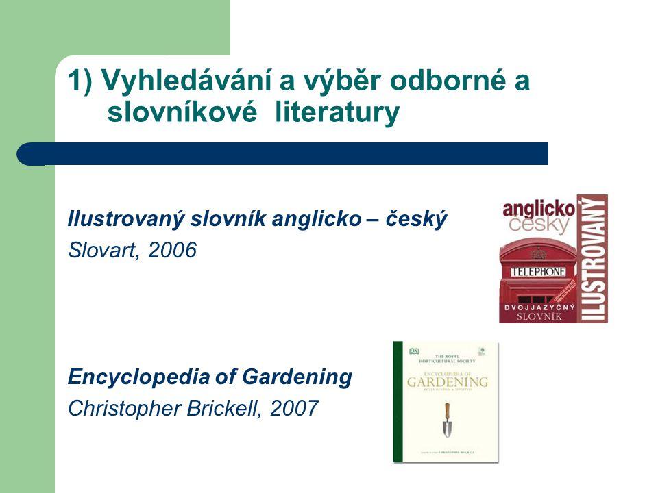 1) Vyhledávání a výběr odborné a slovníkové literatury Ilustrovaný slovník anglicko – český Slovart, 2006 Encyclopedia of Gardening Christopher Brickell, 2007