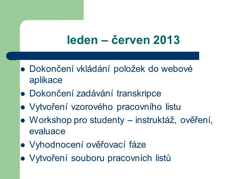 leden – červen 2013 Dokončení vkládání položek do webové aplikace Dokončení zadávání transkripce Vytvoření vzorového pracovního listu Workshop pro stu