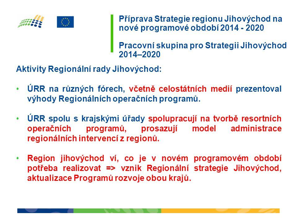 Příprava Strategie regionu Jihovýchod na nové programové období 2014 - 2020 Pracovní skupina pro Strategii Jihovýchod 2014–2020 Aktivity Regionální rady Jihovýchod: ÚRR na různých fórech, včetně celostátních medií prezentoval výhody Regionálních operačních programů.
