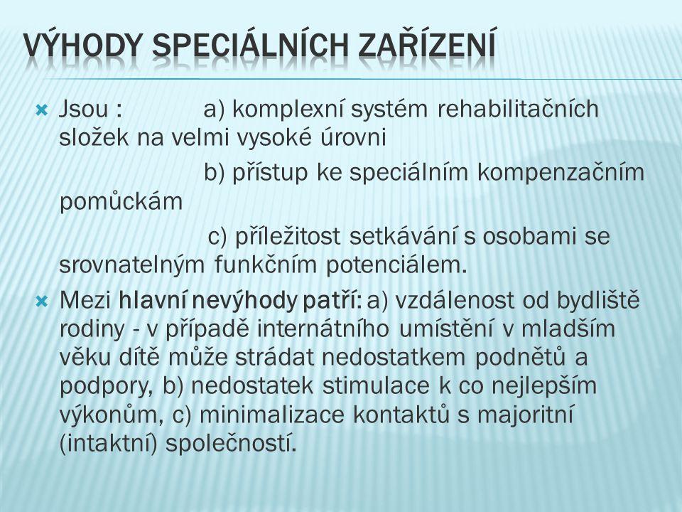  Jsou : a) komplexní systém rehabilitačních složek na velmi vysoké úrovni b) přístup ke speciálním kompenzačním pomůckám c) příležitost setkávání s o