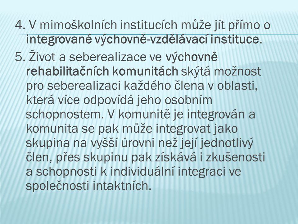4. V mimoškolních institucích může jít přímo o integrované výchovně-vzdělávací instituce. 5. Život a seberealizace ve výchovně rehabilitačních komunit